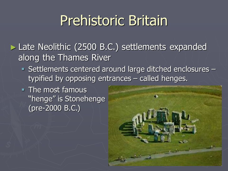 Prehistoric Britain Late Neolithic (2500 B.C.) settlements expanded along the Thames River.