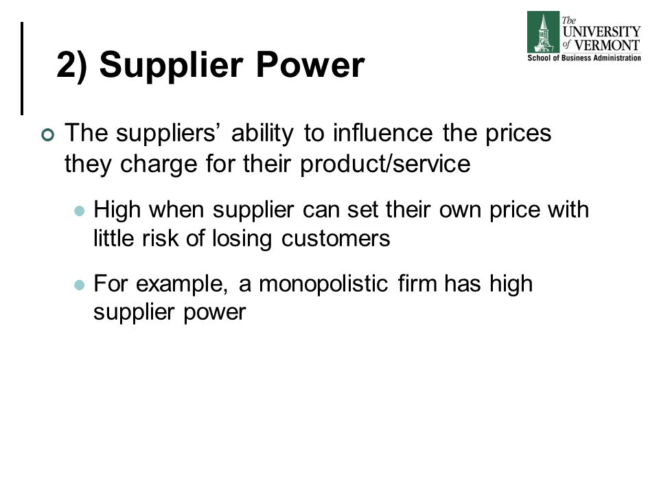 2) Supplier Power The suppliers' ability to influence the prices they charge for their product/service.