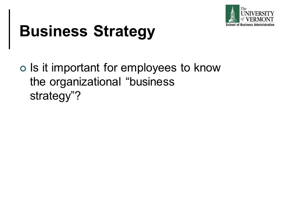 Business Strategy Is it important for employees to know the organizational business strategy