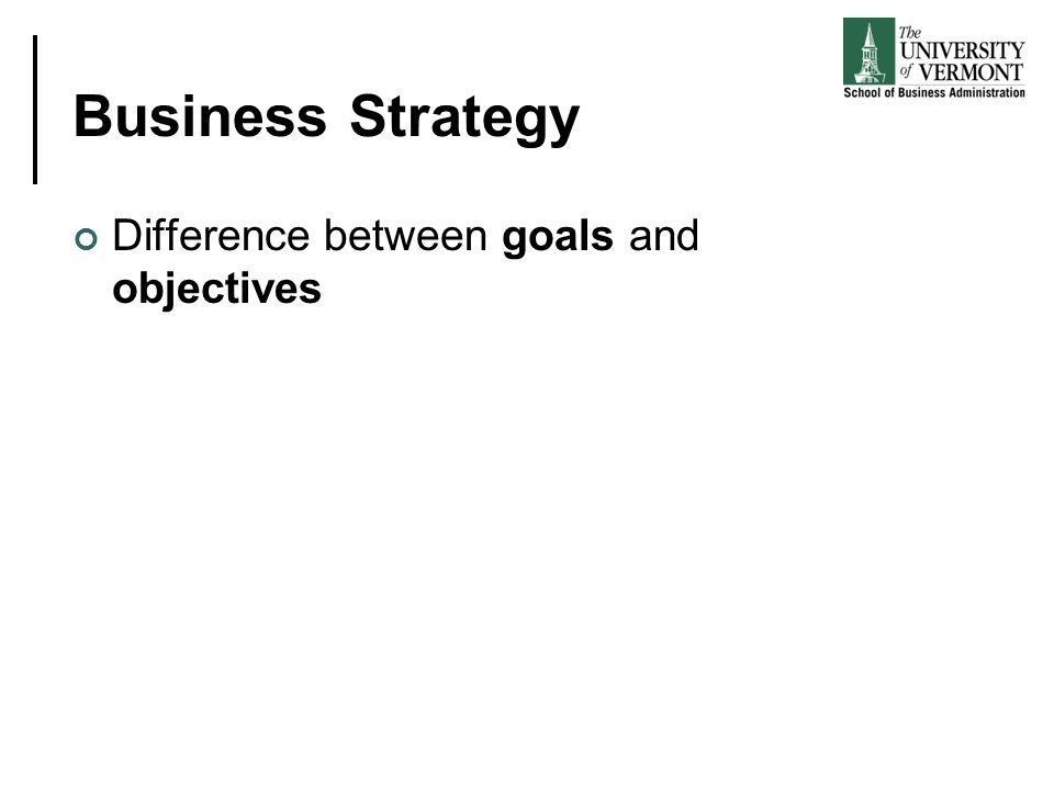 Business Strategy Difference between goals and objectives