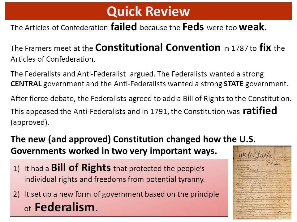 Quick Review The Articles of Confederation failed because the Feds were too weak.