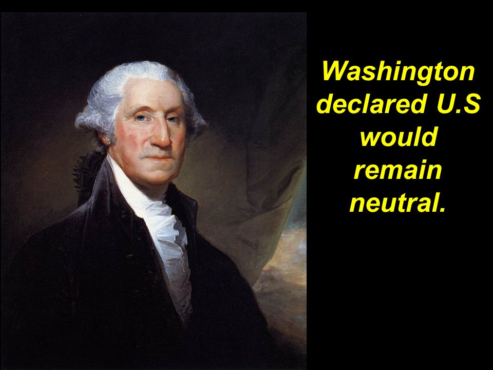 Washington declared U.S would remain neutral.