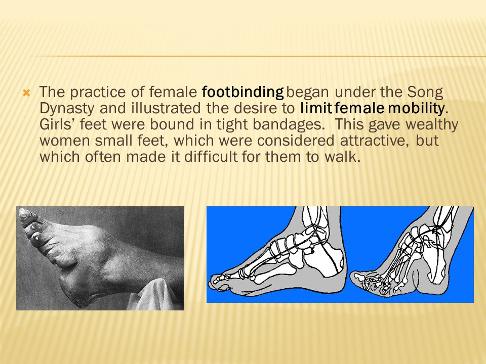 The practice of female footbinding began under the Song Dynasty and illustrated the desire to limit female mobility.