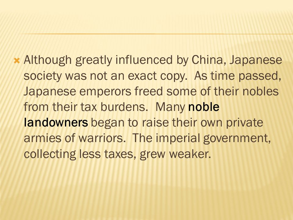 Although greatly influenced by China, Japanese society was not an exact copy.