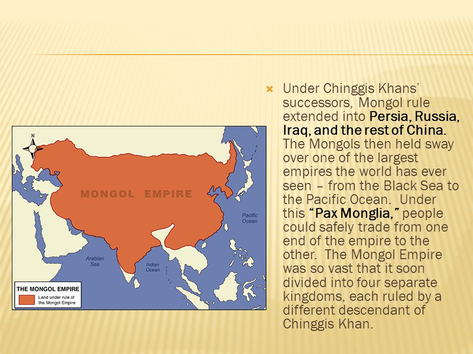 Under Chinggis Khans' successors, Mongol rule extended into Persia, Russia, Iraq, and the rest of China.