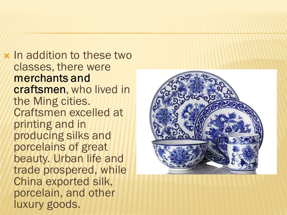 In addition to these two classes, there were merchants and craftsmen, who lived in the Ming cities.
