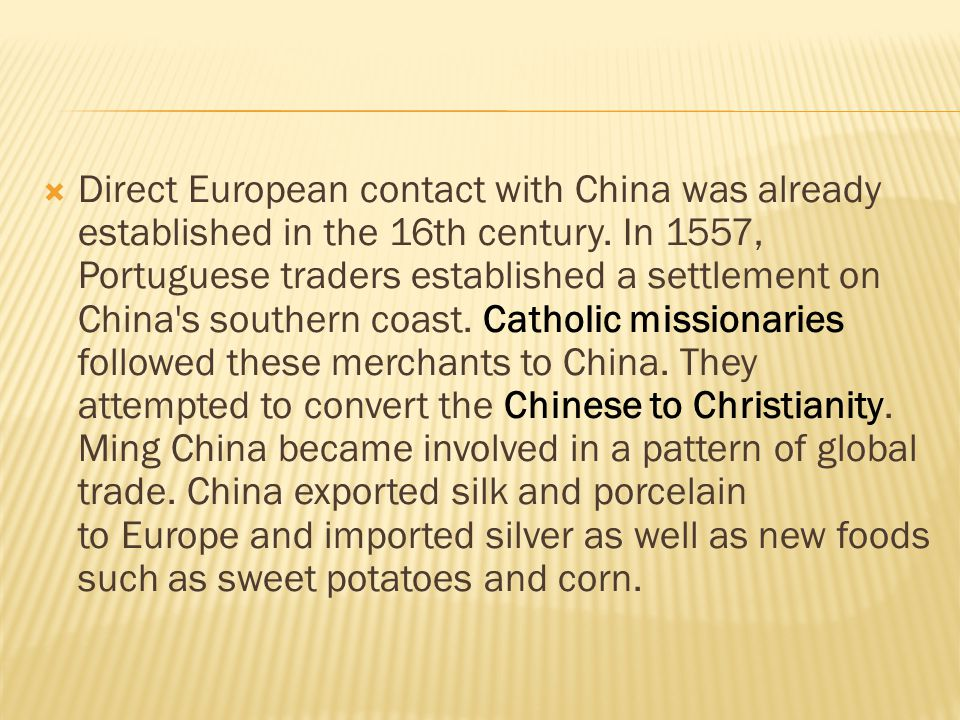 Direct European contact with China was already established in the 16th century.