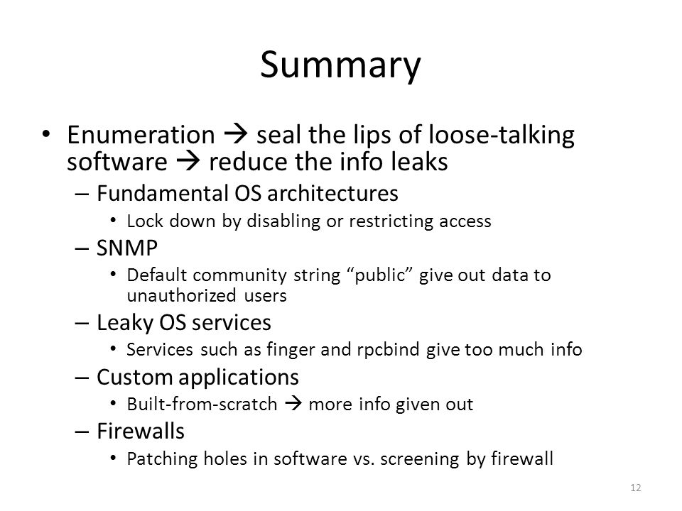 Summary Enumeration  seal the lips of loose-talking software  reduce the info leaks. Fundamental OS architectures.