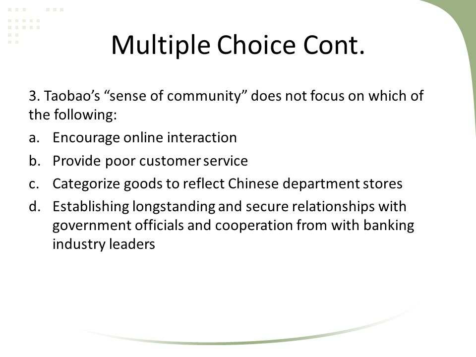 Multiple Choice Cont. 3. Taobao's sense of community does not focus on which of the following: Encourage online interaction.