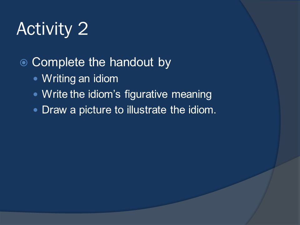 Activity 2 Complete the handout by Writing an idiom