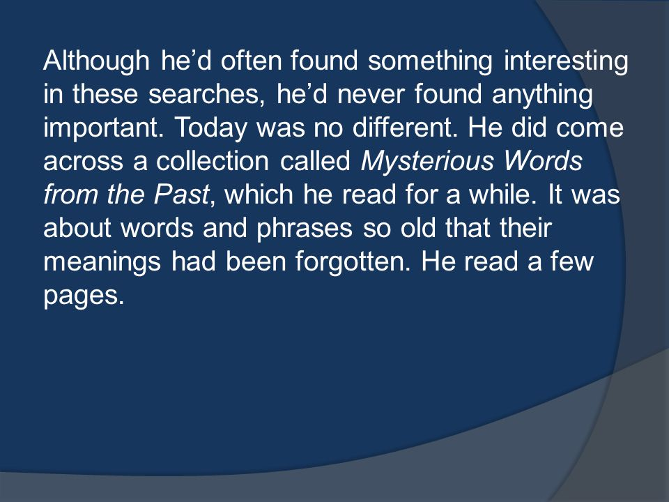 Although he'd often found something interesting in these searches, he'd never found anything important.