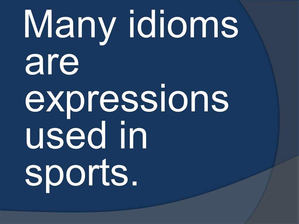 Many idioms are expressions used in sports.