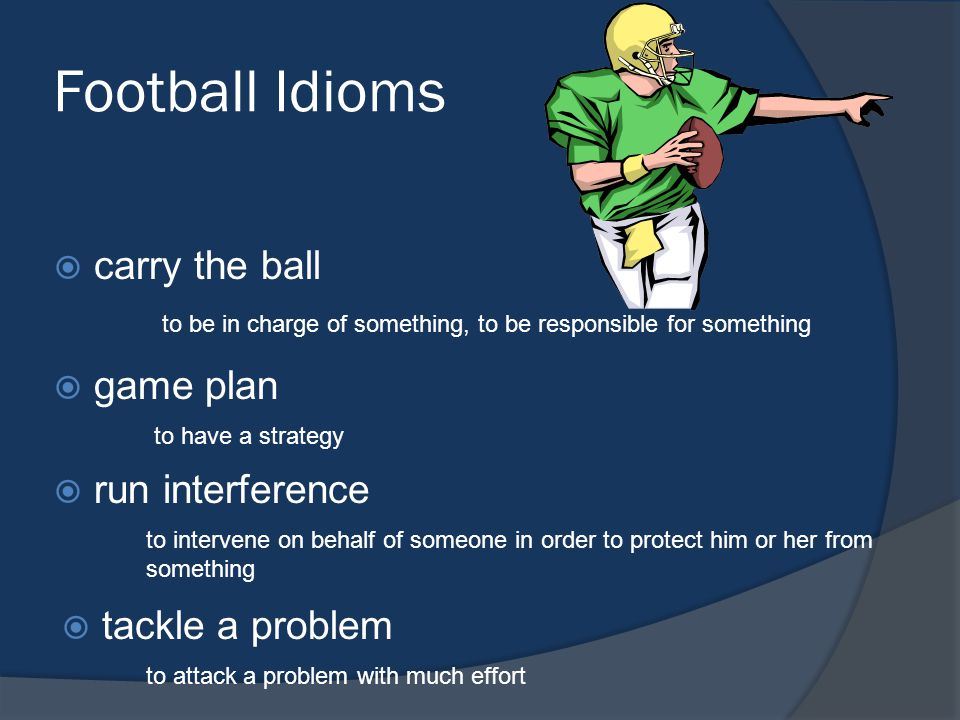 Football Idioms carry the ball game plan run interference