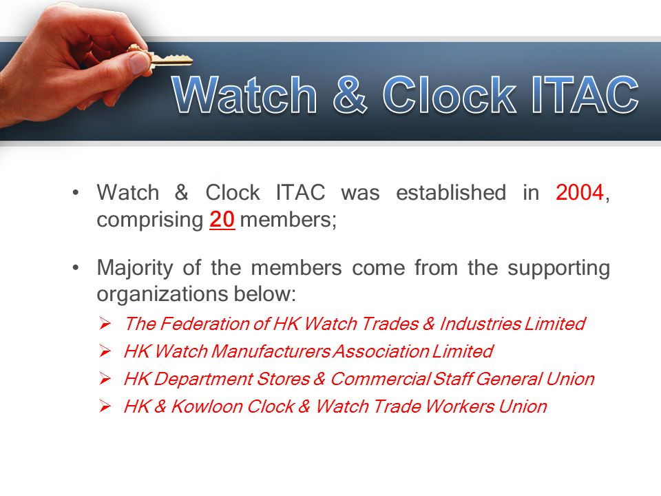 Watch & Clock ITAC Watch & Clock ITAC was established in 2004, comprising 20 members;