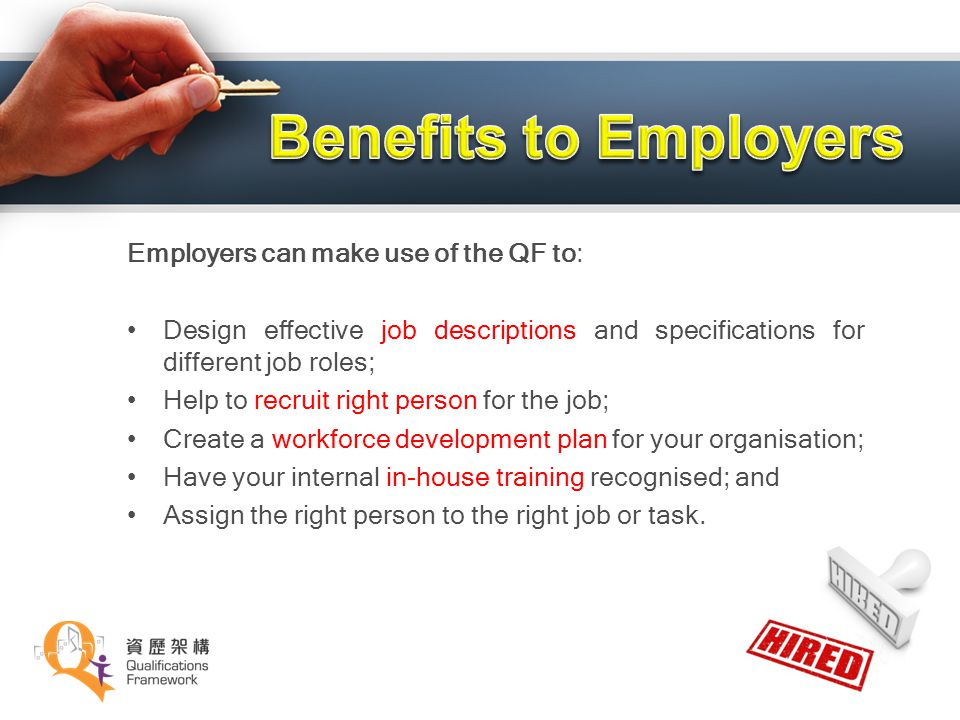 Benefits to Employers Employers can make use of the QF to: