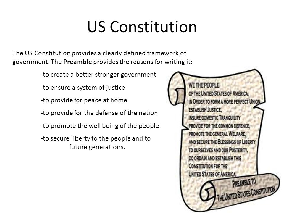 US Constitution The US Constitution provides a clearly defined framework of government. The Preamble provides the reasons for writing it: