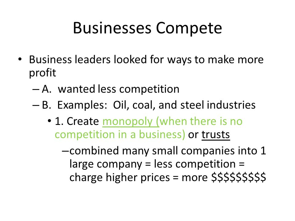 Businesses Compete Business leaders looked for ways to make more profit. A. wanted less competition.
