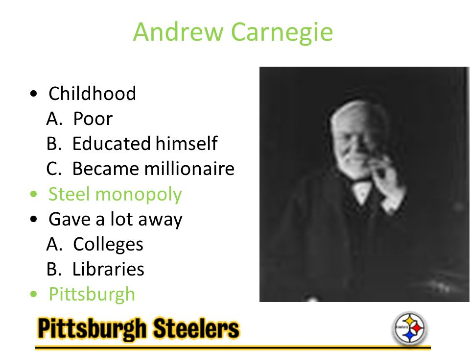Andrew Carnegie • Childhood A. Poor B. Educated himself