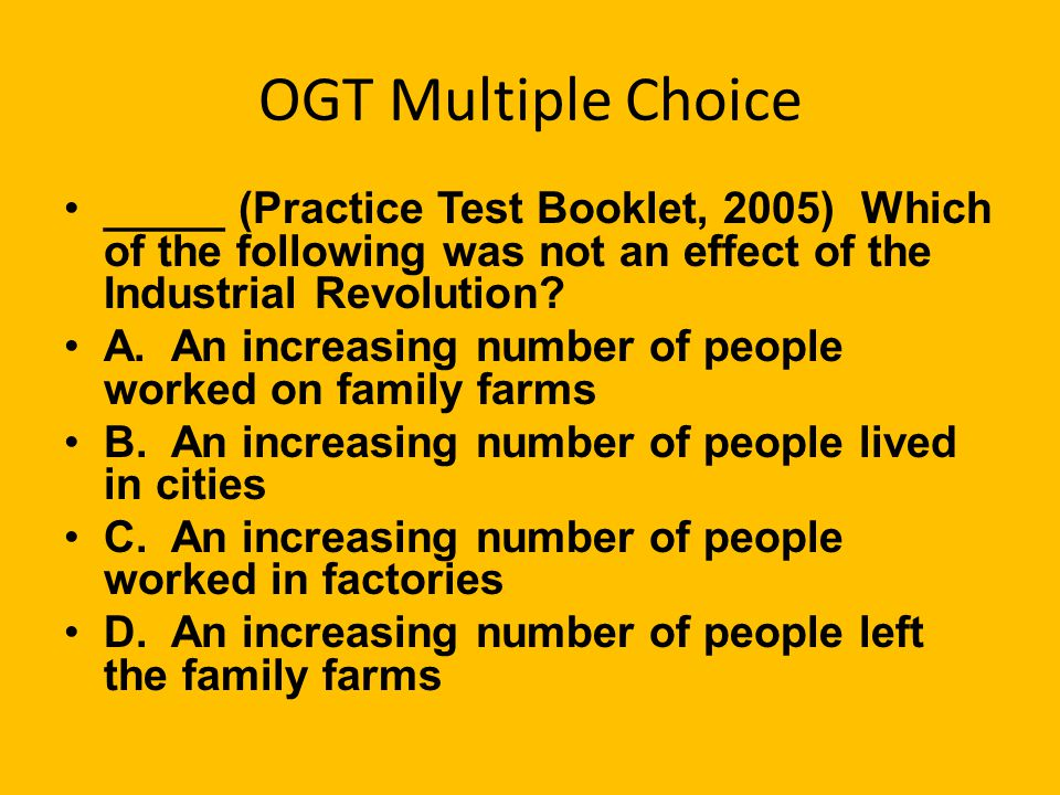OGT Multiple Choice _____ (Practice Test Booklet, 2005) Which of the following was not an effect of the Industrial Revolution