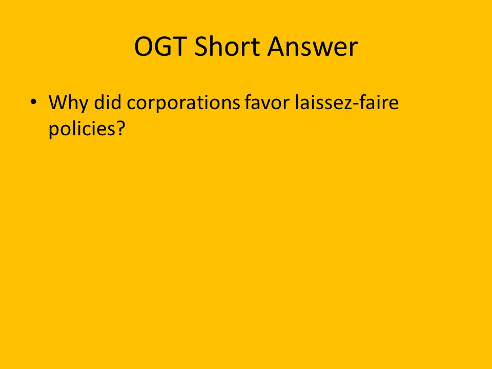OGT Short Answer Why did corporations favor laissez-faire policies