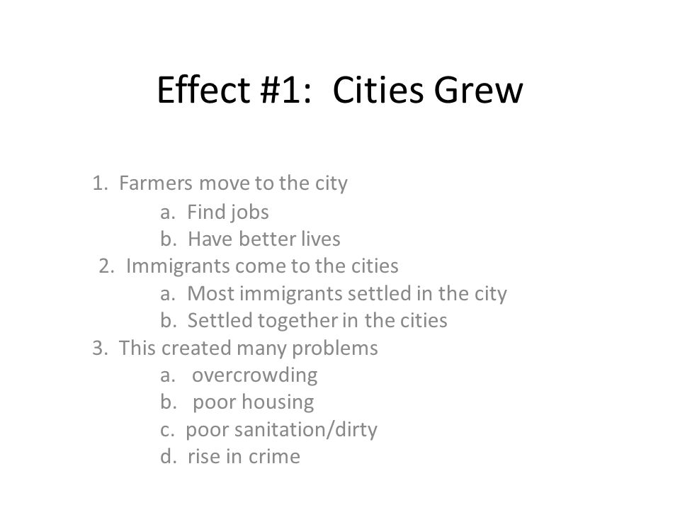Effect #1: Cities Grew 1. Farmers move to the city a. Find jobs