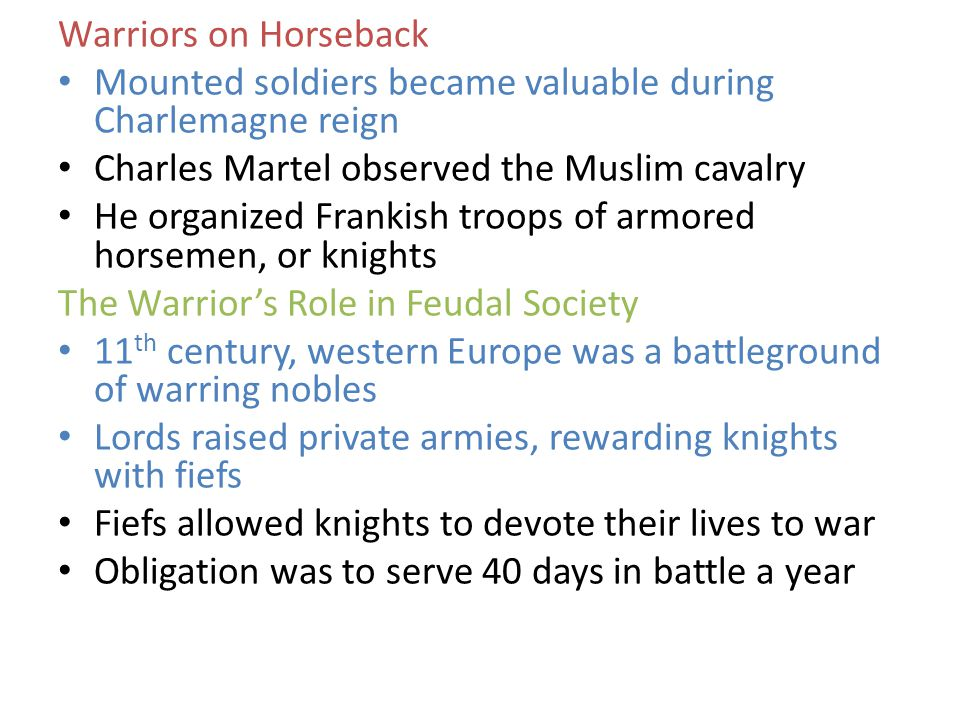 Warriors on Horseback Mounted soldiers became valuable during Charlemagne reign. Charles Martel observed the Muslim cavalry.