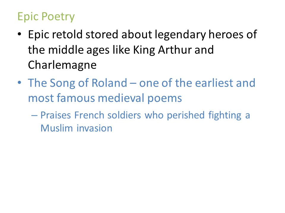 Epic Poetry Epic retold stored about legendary heroes of the middle ages like King Arthur and Charlemagne.