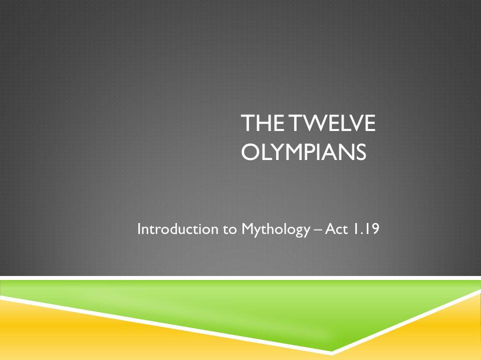 The TWELVE OLYMPIANS Introduction to Mythology – Act 1.19