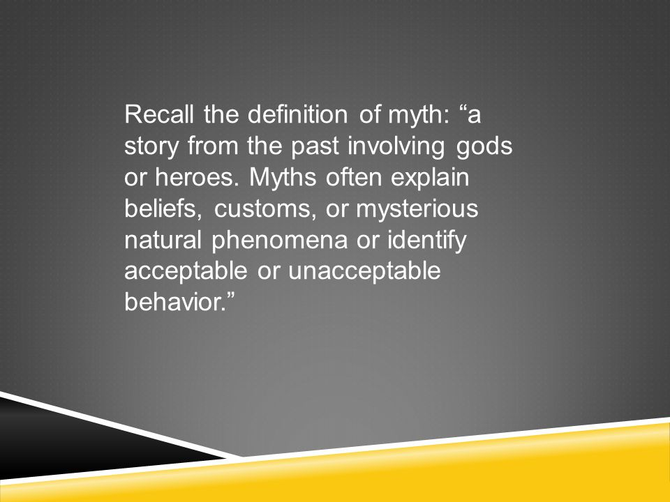 Recall the definition of myth: a story from the past involving gods or heroes.