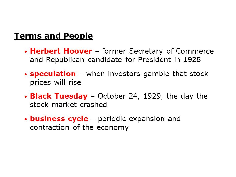Terms and People Herbert Hoover – former Secretary of Commerce and Republican candidate for President in 1928.