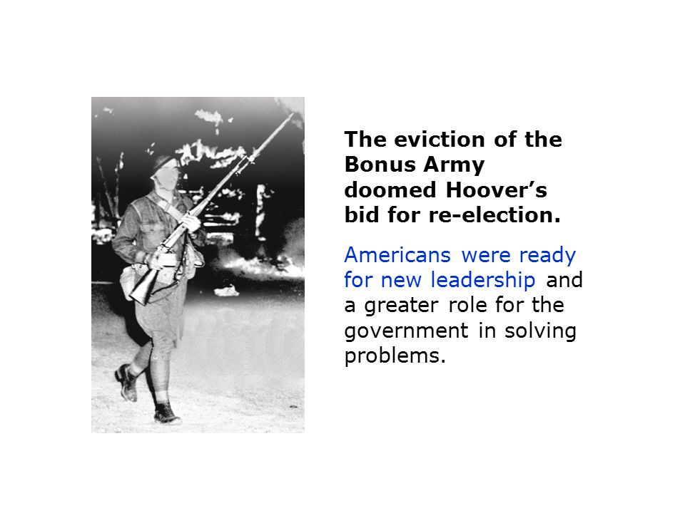 The eviction of the Bonus Army doomed Hoover's bid for re-election.