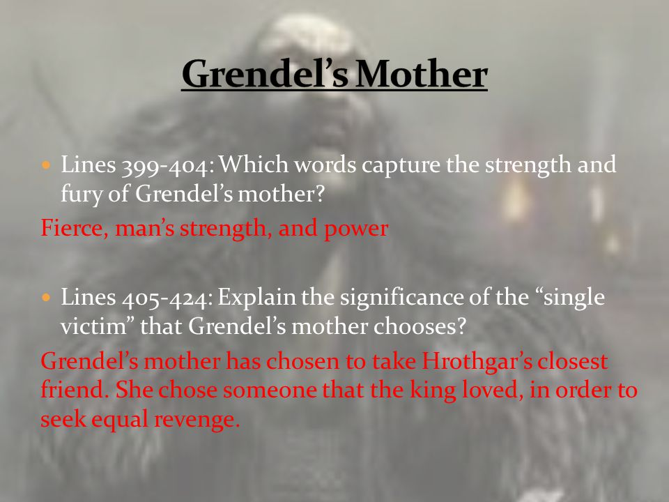 Grendel's Mother Lines 399-404: Which words capture the strength and fury of Grendel's mother Fierce, man's strength, and power.