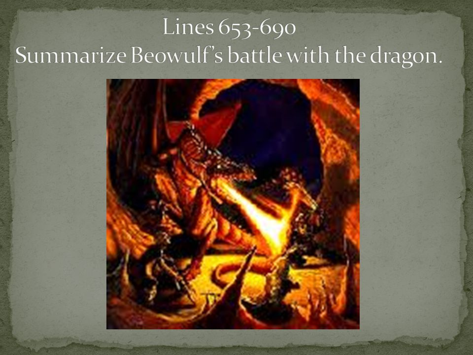 Lines 653-690 Summarize Beowulf's battle with the dragon.