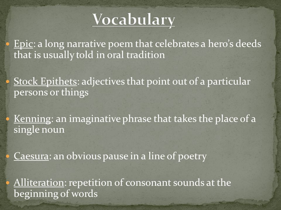 Vocabulary Epic: a long narrative poem that celebrates a hero's deeds that is usually told in oral tradition.