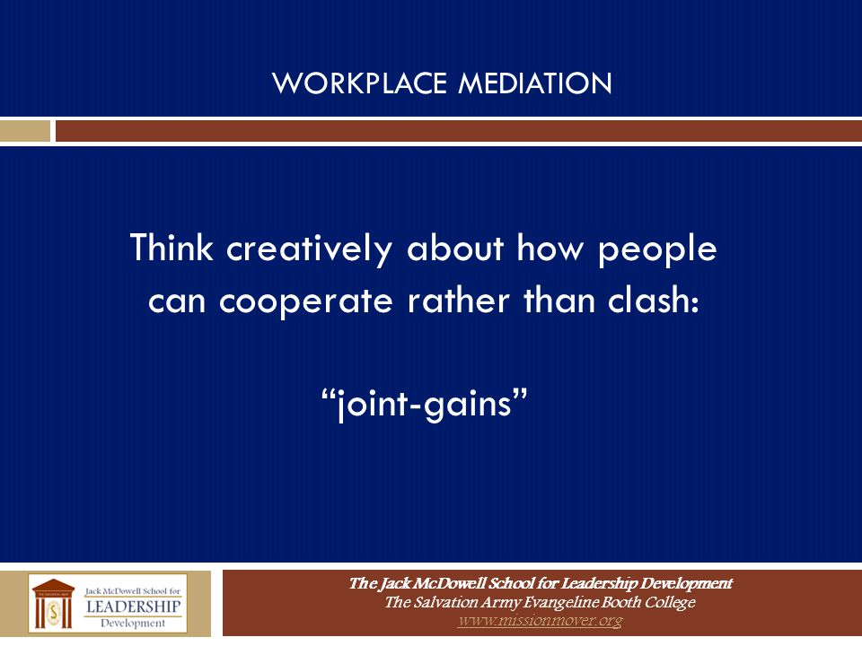 Think creatively about how people can cooperate rather than clash: