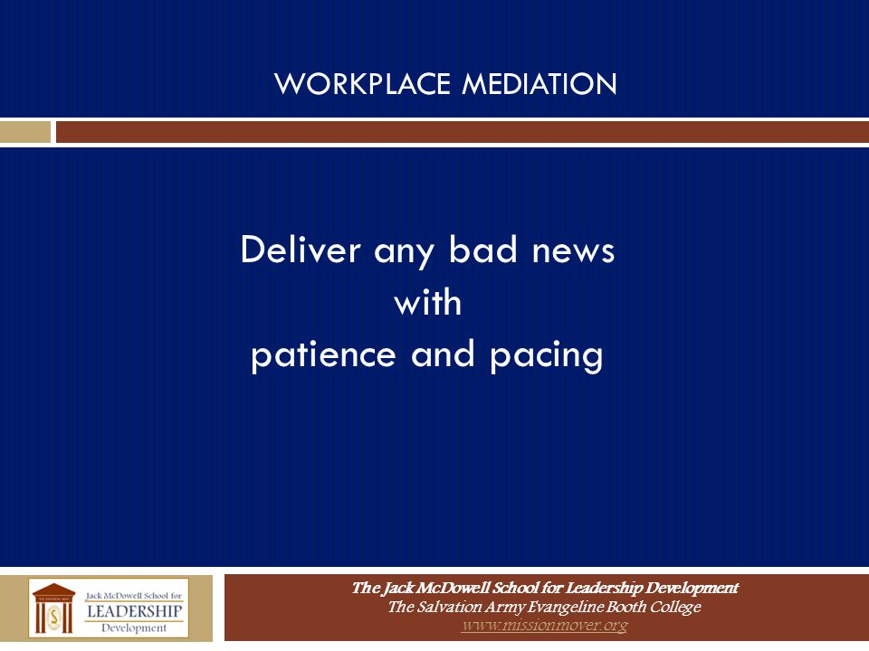 WORKPLACE MEDIATION Deliver any bad news with patience and pacing