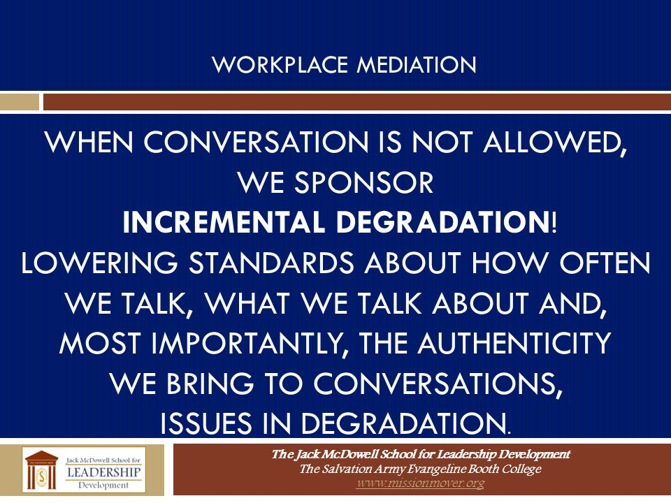 WHEN CONVERSATION IS NOT ALLOWED, WE SPONSOR INCREMENTAL DEGRADATION!