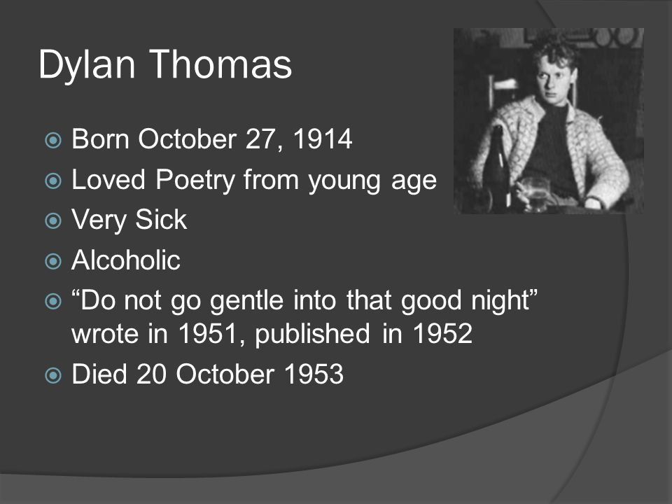 Dylan Thomas Born October 27, 1914 Loved Poetry from young age