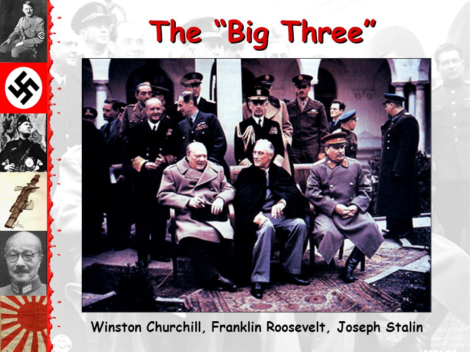 Winston Churchill, Franklin Roosevelt, Joseph Stalin