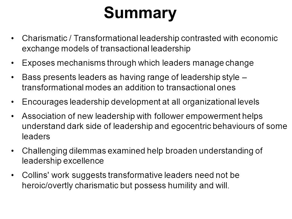 Summary Charismatic / Transformational leadership contrasted with economic exchange models of transactional leadership.