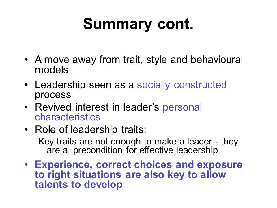 Summary cont. A move away from trait, style and behavioural models