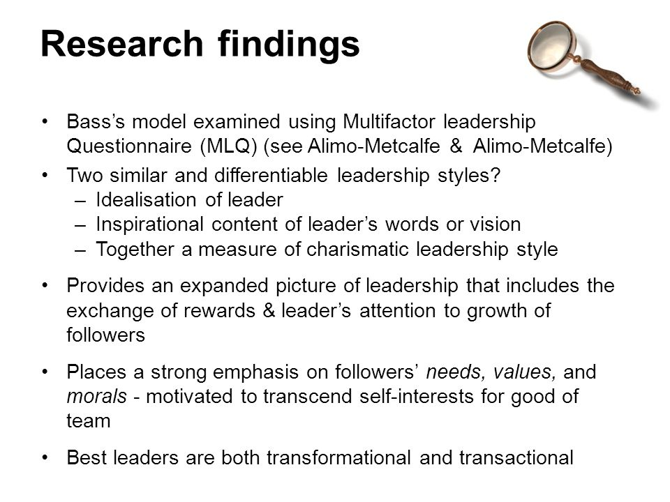 Research findings Bass's model examined using Multifactor leadership Questionnaire (MLQ) (see Alimo-Metcalfe & Alimo-Metcalfe)