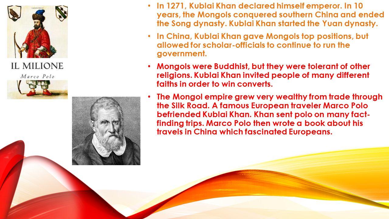 In 1271, Kublai Khan declared himself emperor