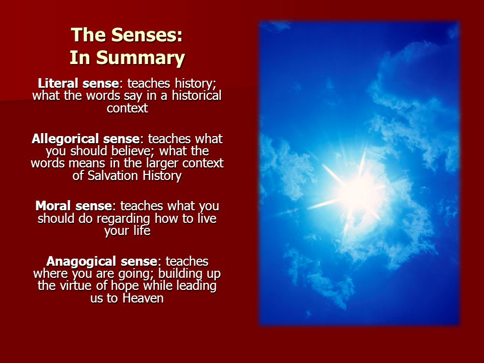 The Senses: In Summary Literal sense: teaches history; what the words say in a historical context.