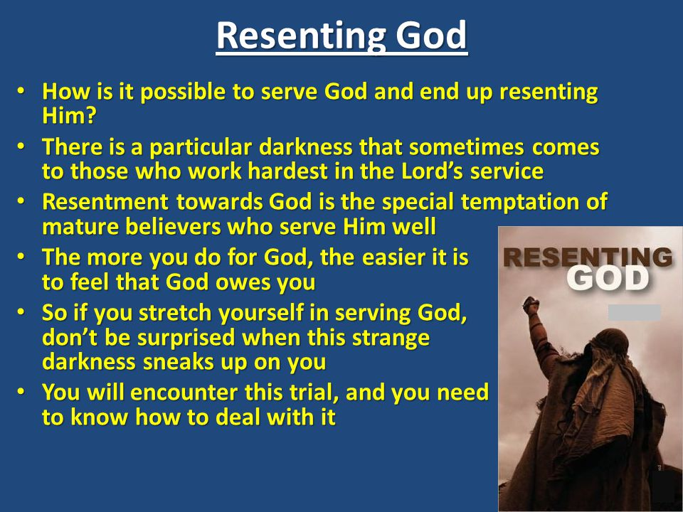 Resenting God How is it possible to serve God and end up resenting Him