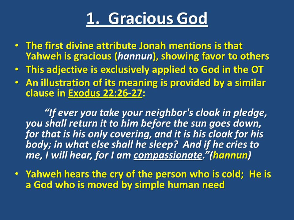 1. Gracious God The first divine attribute Jonah mentions is that Yahweh is gracious (hannun), showing favor to others.