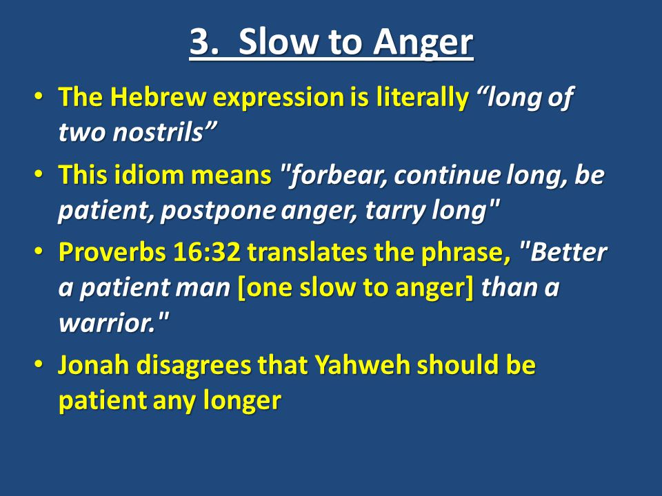 3. Slow to Anger The Hebrew expression is literally long of two nostrils