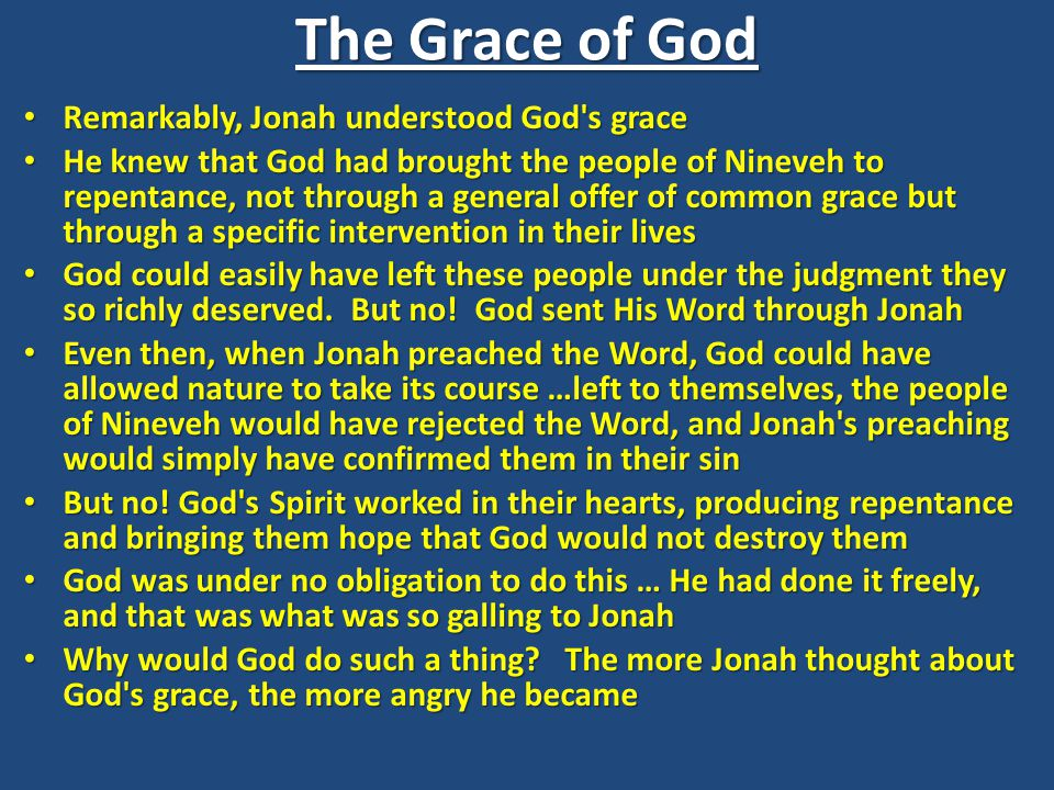 The Grace of God Remarkably, Jonah understood God s grace
