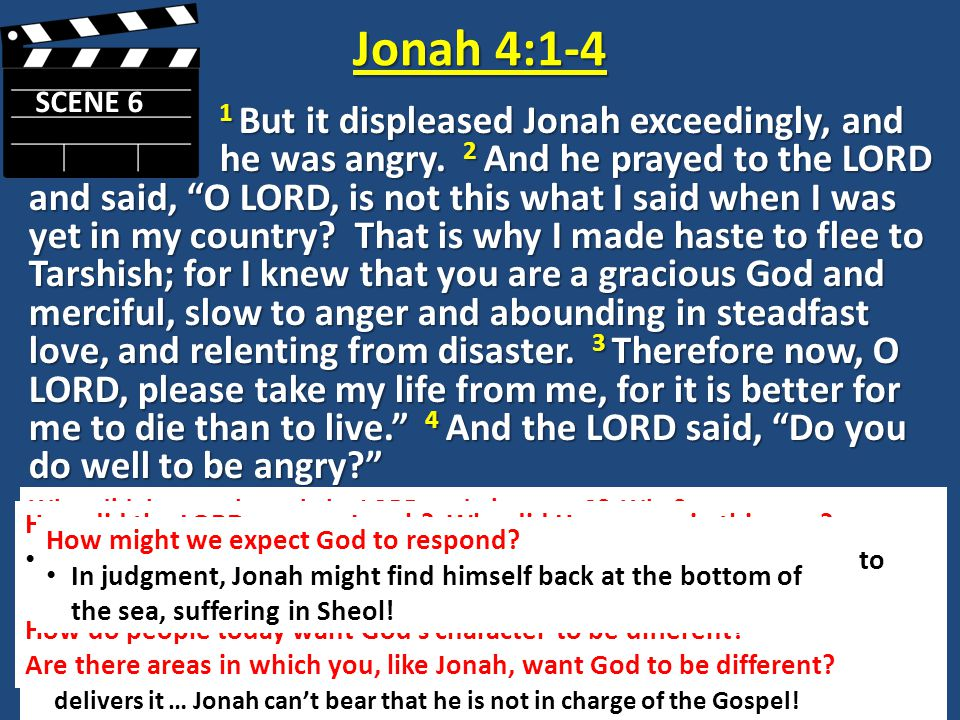 SCENE 6 Jonah 4:1-4.