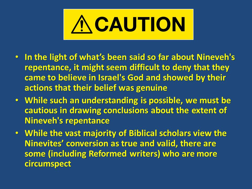 In the light of what's been said so far about Nineveh s repentance, it might seem difficult to deny that they came to believe in Israel s God and showed by their actions that their belief was genuine